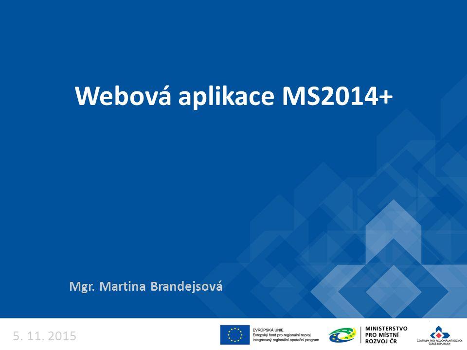 Webová aplikace MS2014+ Mgr. Martina Brandejsová 5. 11. 2015