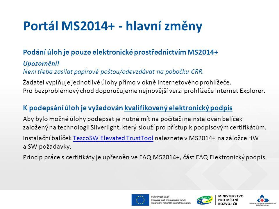 Portál MS2014+ - hlavní změny Podání úloh je pouze elektronické prostřednictvím MS2014+ Upozornění! Není třeba zasílat papírově poštou/odevzdávat na p
