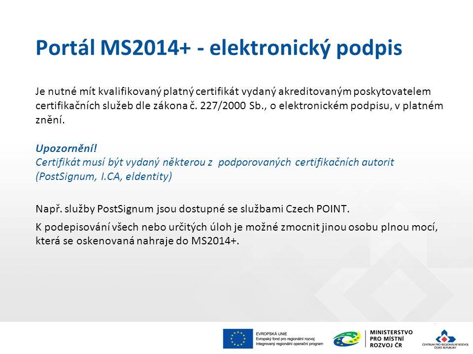 Portál MS2014+ - elektronický podpis Je nutné mít kvalifikovaný platný certifikát vydaný akreditovaným poskytovatelem certifikačních služeb dle zákona