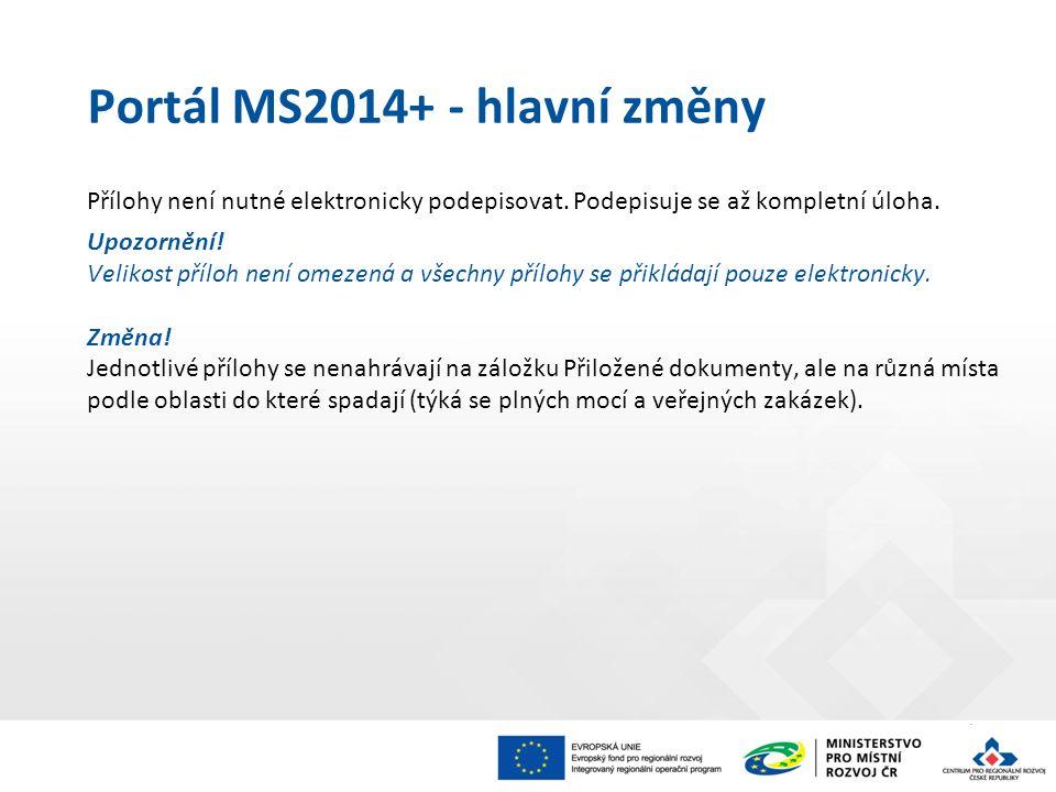 Portál MS2014+ - hlavní změny Přílohy není nutné elektronicky podepisovat. Podepisuje se až kompletní úloha. Upozornění! Velikost příloh není omezená