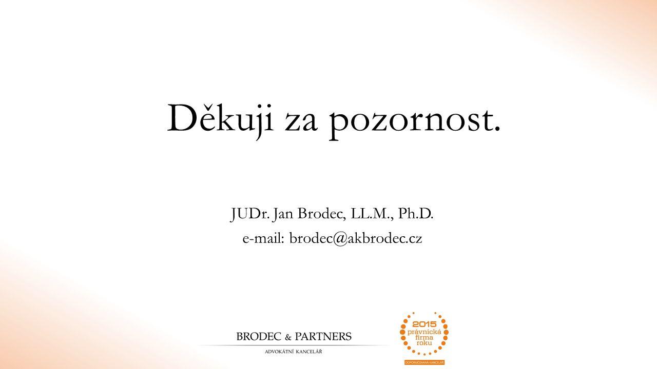 Děkuji za pozornost. JUDr. Jan Brodec, LL.M., Ph.D. e-mail: brodec@akbrodec.cz