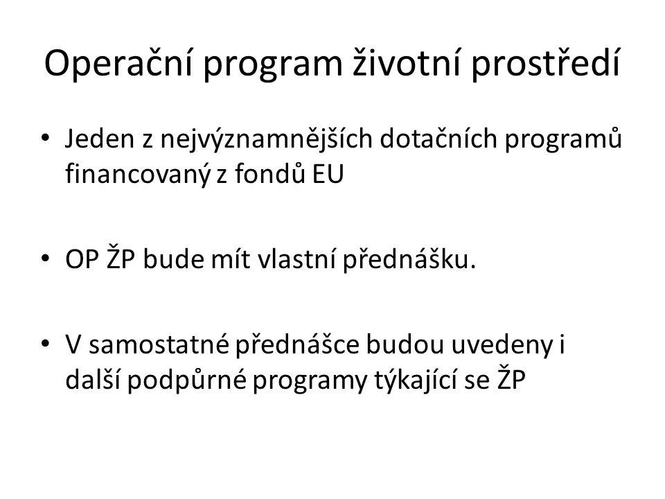 Operační program životní prostředí Jeden z nejvýznamnějších dotačních programů financovaný z fondů EU OP ŽP bude mít vlastní přednášku.