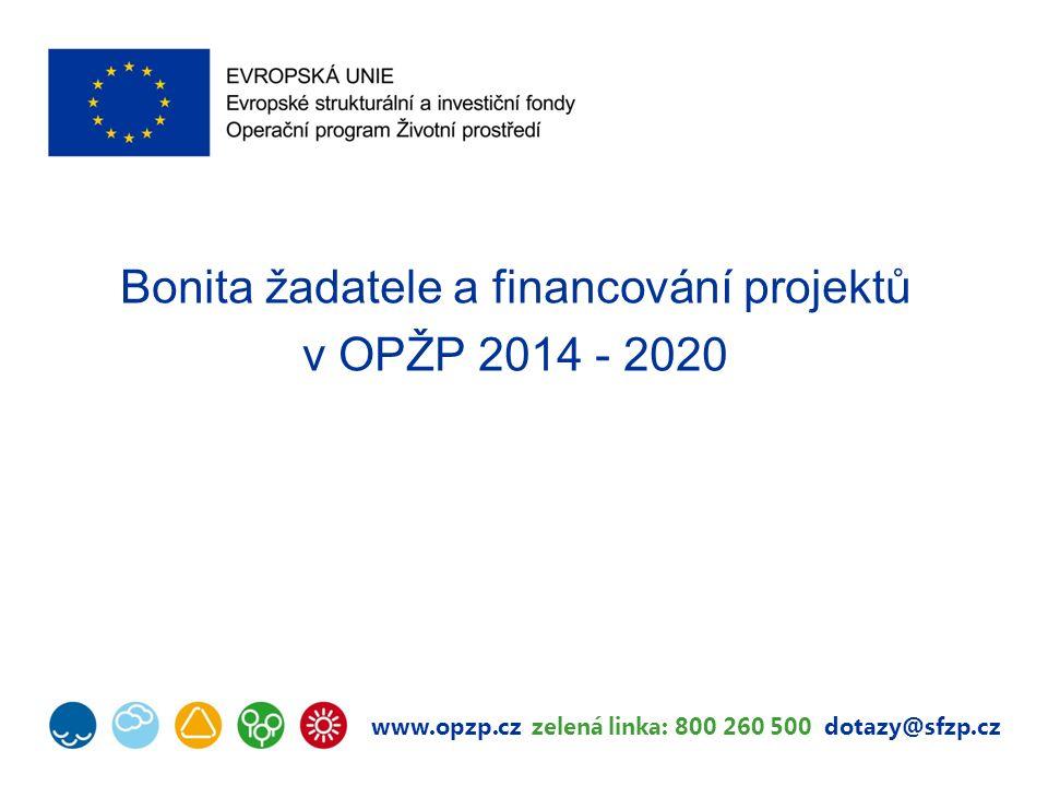 www.opzp.cz zelená linka: 800 260 500 dotazy@sfzp.cz Bonita žadatele a financování projektů v OPŽP 2014 - 2020