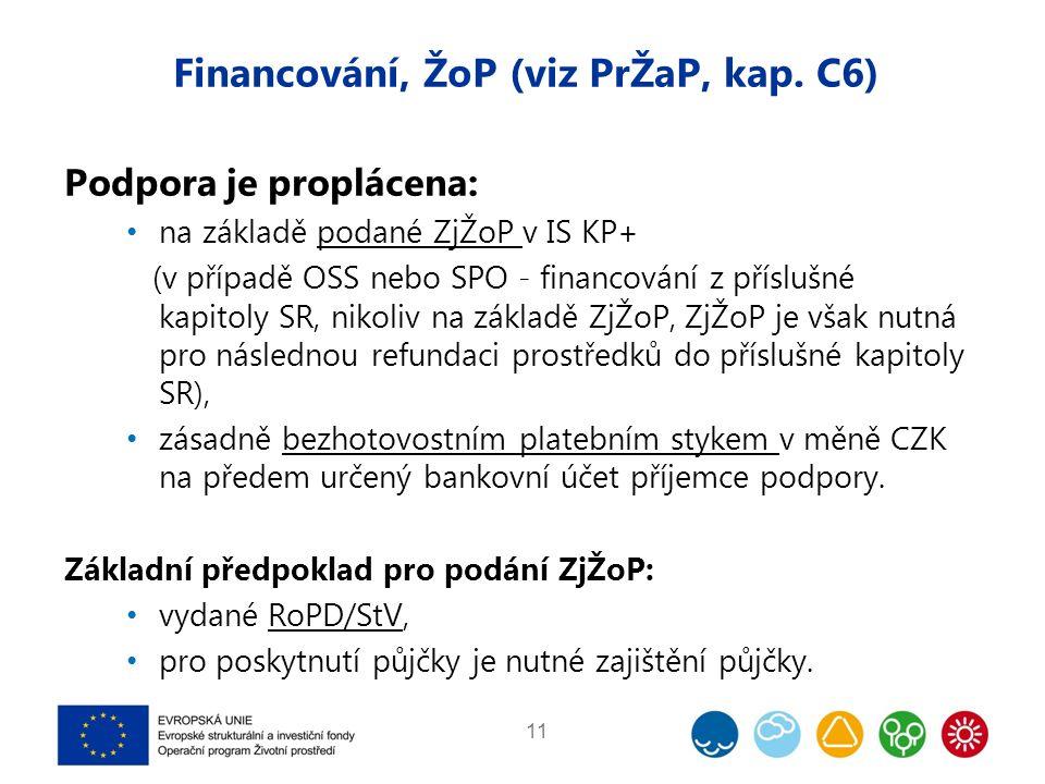 Financování, ŽoP (viz PrŽaP, kap. C6) Podpora je proplácena: na základě podané ZjŽoP v IS KP+ (v případě OSS nebo SPO - financování z příslušné kapito