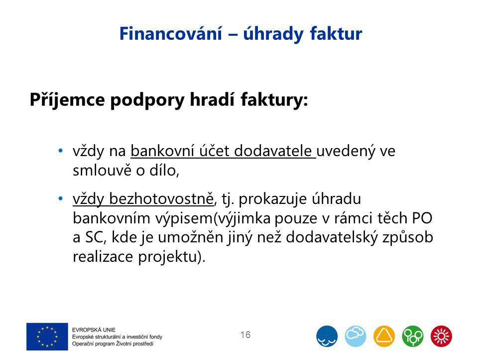 Financování – úhrady faktur Příjemce podpory hradí faktury: vždy na bankovní účet dodavatele uvedený ve smlouvě o dílo, vždy bezhotovostně, tj. prokaz