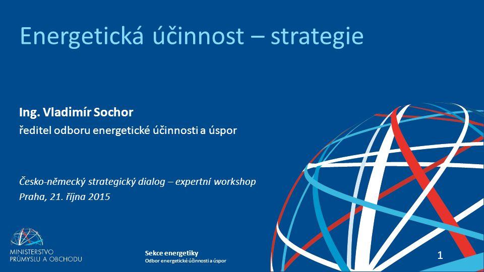 Sekce energetiky Odbor energetické účinnosti a úspor Energetická účinnost – strategie 11 Ing.