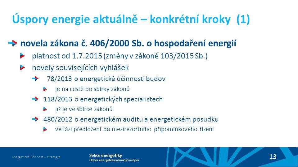 Sekce energetiky Odbor energetické účinnosti a úspor Energetická účinnost – strategie 13 Úspory energie aktuálně – konkrétní kroky (1) novela zákona č.