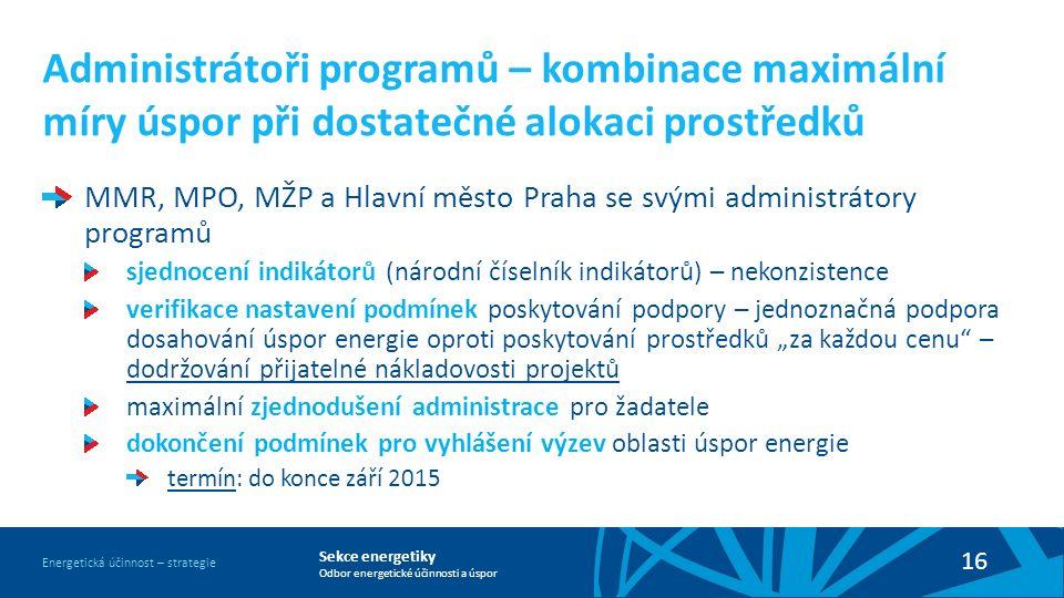 Sekce energetiky Odbor energetické účinnosti a úspor Energetická účinnost – strategie 16 Administrátoři programů – kombinace maximální míry úspor při
