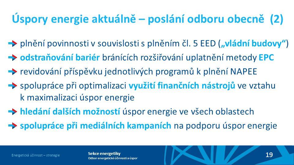 Sekce energetiky Odbor energetické účinnosti a úspor Energetická účinnost – strategie 19 Úspory energie aktuálně – poslání odboru obecně (2) plnění povinnosti v souvislosti s plněním čl.