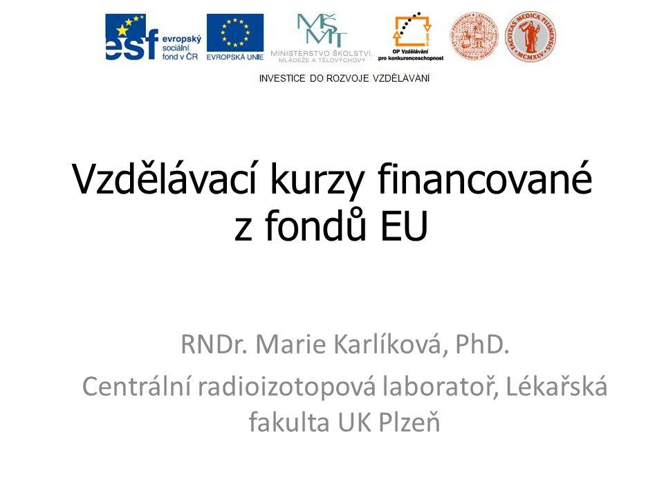 Vzdělávací kurzy financované z fondů EU RNDr. Marie Karlíková, PhD.