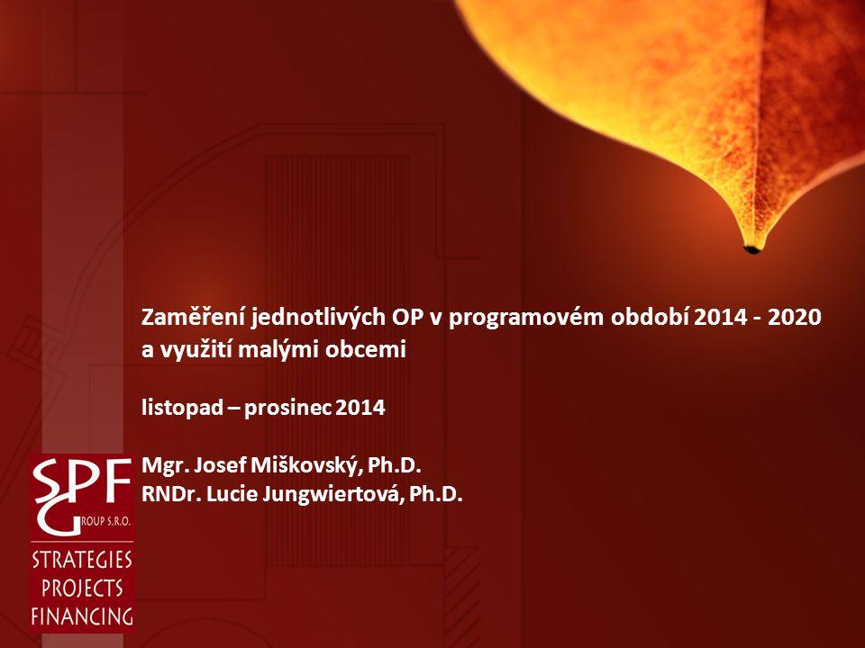 Zaměření jednotlivých OP v programovém období 2014 - 2020 a využití malými obcemi listopad – prosinec 2014 Mgr.