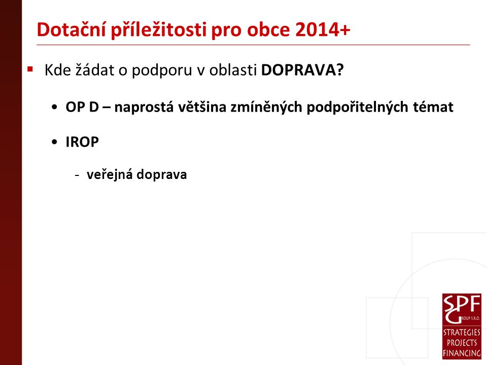 Dotační příležitosti pro obce 2014+  Kde žádat o podporu v oblasti DOPRAVA.