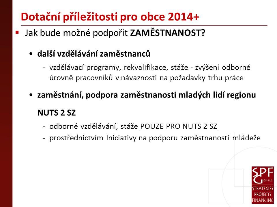 Dotační příležitosti pro obce 2014+  Jak bude možné podpořit ZAMĚSTNANOST.