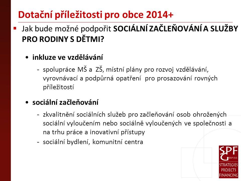 Dotační příležitosti pro obce 2014+  Jak bude možné podpořit SOCIÁLNÍ ZAČLEŇOVÁNÍ A SLUŽBY PRO RODINY S DĚTMI.