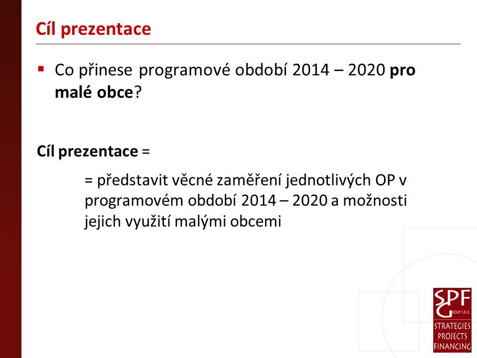 Cíl prezentace  Co přinese programové období 2014 – 2020 pro malé obce.