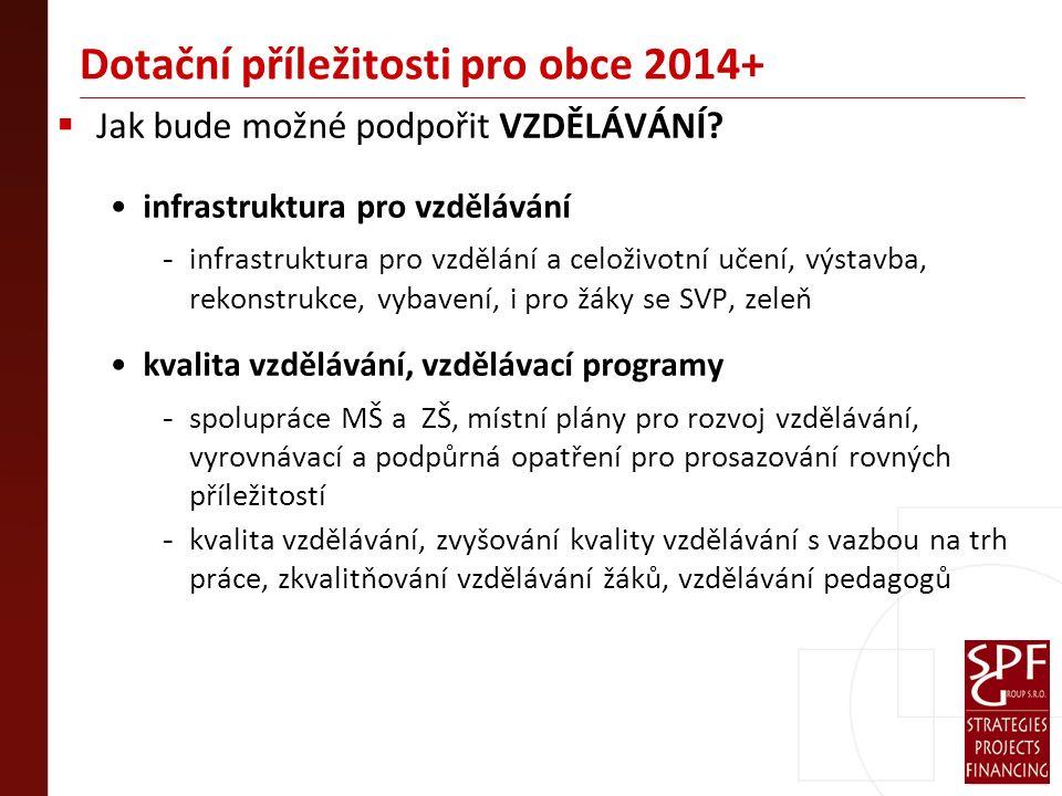 Dotační příležitosti pro obce 2014+  Jak bude možné podpořit VZDĚLÁVÁNÍ.