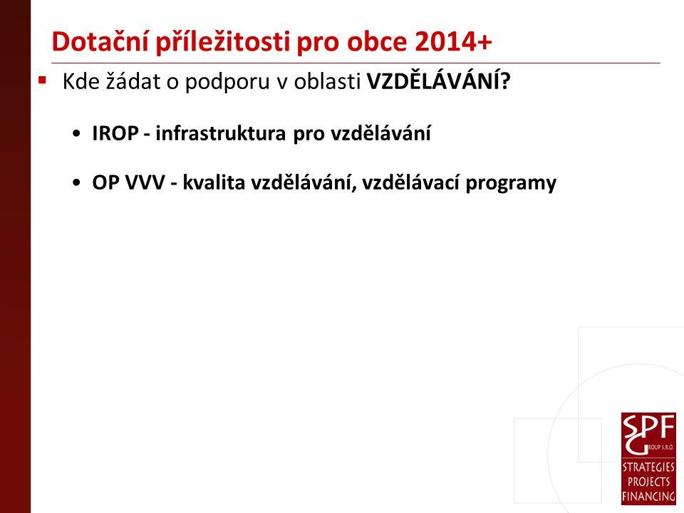 Dotační příležitosti pro obce 2014+  Kde žádat o podporu v oblasti VZDĚLÁVÁNÍ.