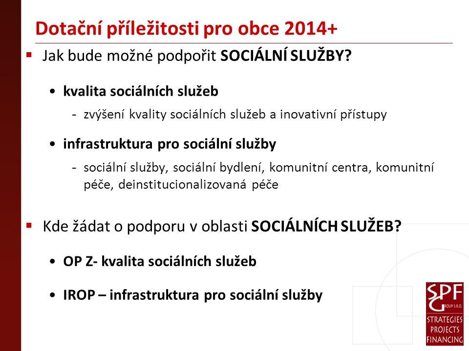 Dotační příležitosti pro obce 2014+  Jak bude možné podpořit SOCIÁLNÍ SLUŽBY.
