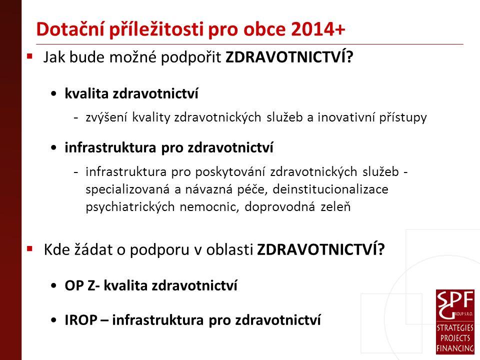 Dotační příležitosti pro obce 2014+  Jak bude možné podpořit ZDRAVOTNICTVÍ.