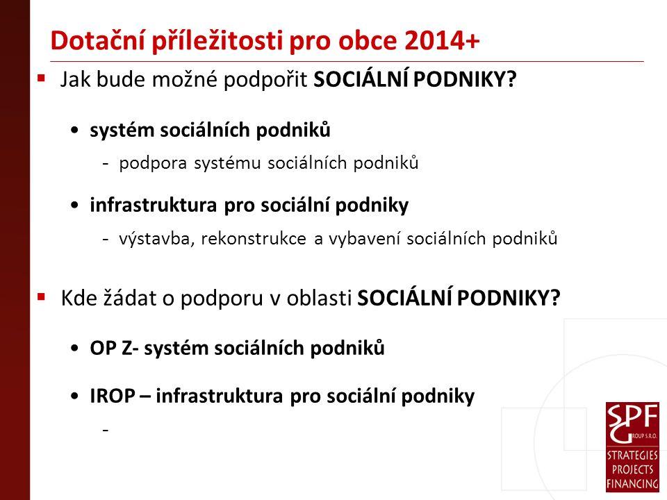 Dotační příležitosti pro obce 2014+  Jak bude možné podpořit SOCIÁLNÍ PODNIKY.