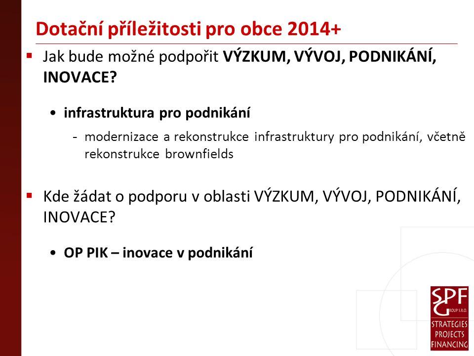 Dotační příležitosti pro obce 2014+  Jak bude možné podpořit VÝZKUM, VÝVOJ, PODNIKÁNÍ, INOVACE.