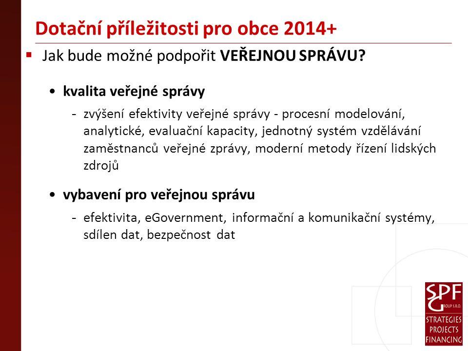 Dotační příležitosti pro obce 2014+  Jak bude možné podpořit VEŘEJNOU SPRÁVU.