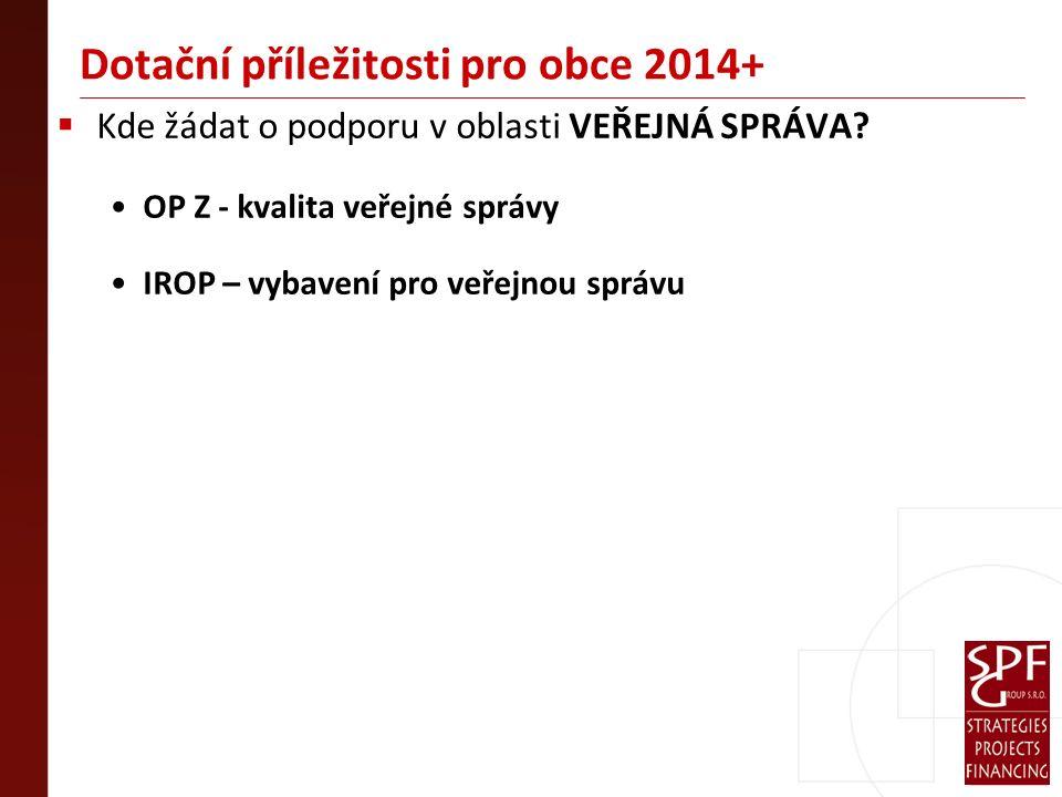 Dotační příležitosti pro obce 2014+  Kde žádat o podporu v oblasti VEŘEJNÁ SPRÁVA.