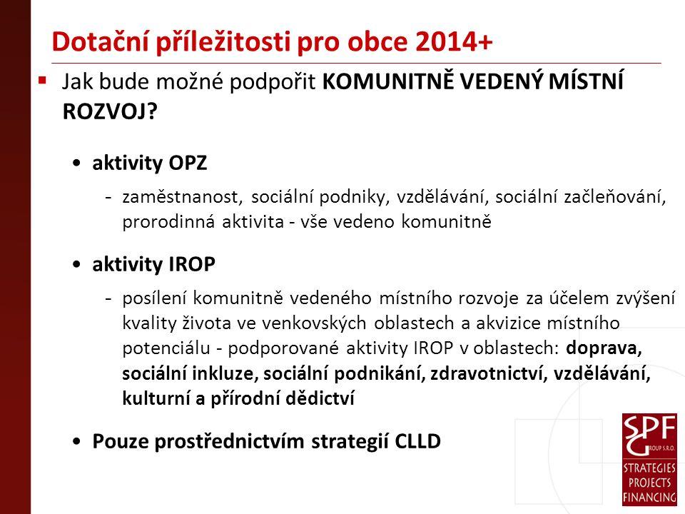 Dotační příležitosti pro obce 2014+  Jak bude možné podpořit KOMUNITNĚ VEDENÝ MÍSTNÍ ROZVOJ.
