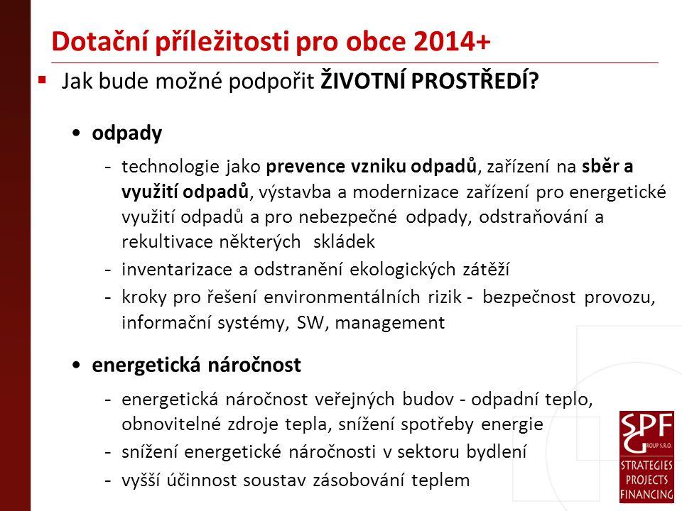 Dotační příležitosti pro obce 2014+  Jak bude možné podpořit ŽIVOTNÍ PROSTŘEDÍ.