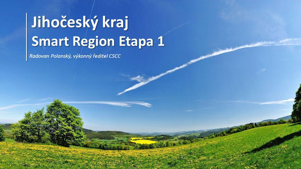 Jihočeský kraj Smart Region Etapa 1 Jihočeský kraj Smart Region Etapa 1 Radovan Polanský, výkonný ředitel CSCC