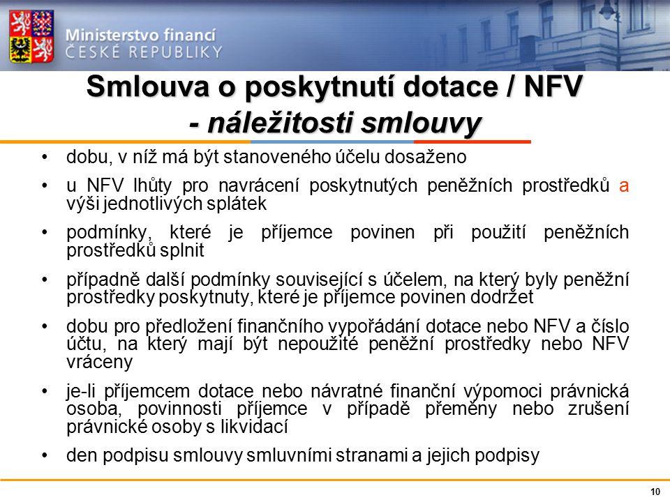 Ministerstvo financí České republiky Smlouva o poskytnutí dotace / NFV - náležitosti smlouvy dobu, v níž má být stanoveného účelu dosaženo u NFV lhůty