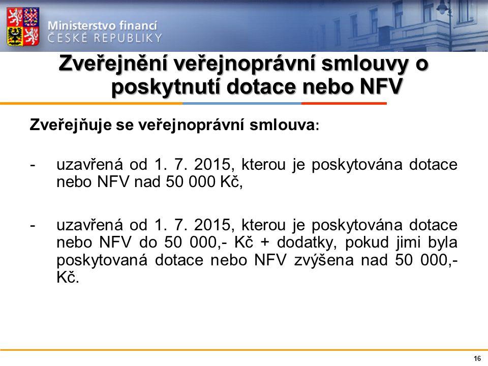 Ministerstvo financí České republiky Zveřejnění veřejnoprávní smlouvy o poskytnutí dotace nebo NFV Zveřejňuje se veřejnoprávní smlouva : -uzavřená od