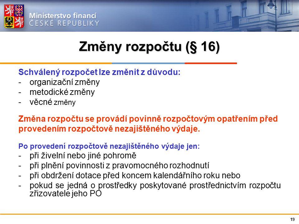 Ministerstvo financí České republiky Změny rozpočtu (§ 16) Schválený rozpočet lze změnit z důvodu: -organizační změny -metodické změny -věcné změny Zm