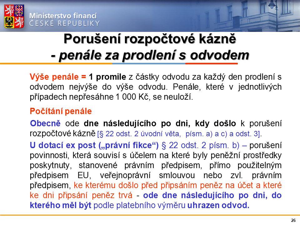 Ministerstvo financí České republiky Porušení rozpočtové kázně - penále za prodlení s odvodem Výše penále = 1 promile z částky odvodu za každý den pro