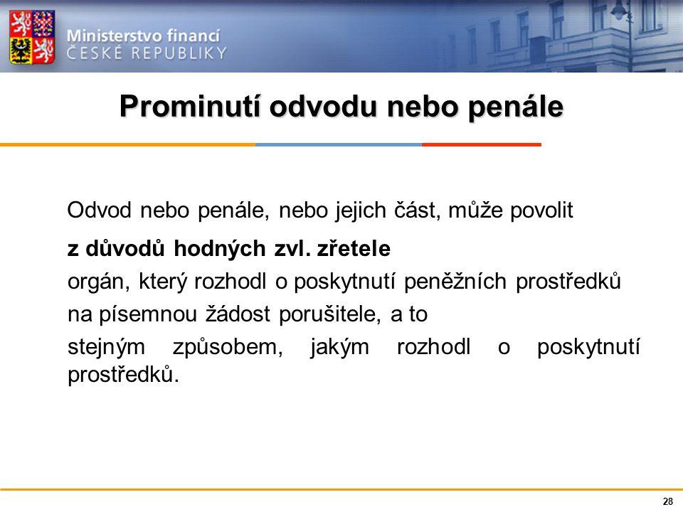 Ministerstvo financí České republiky Prominutí odvodu nebo penále Odvod nebo penále, nebo jejich část, může povolit z důvodů hodných zvl. zřetele orgá