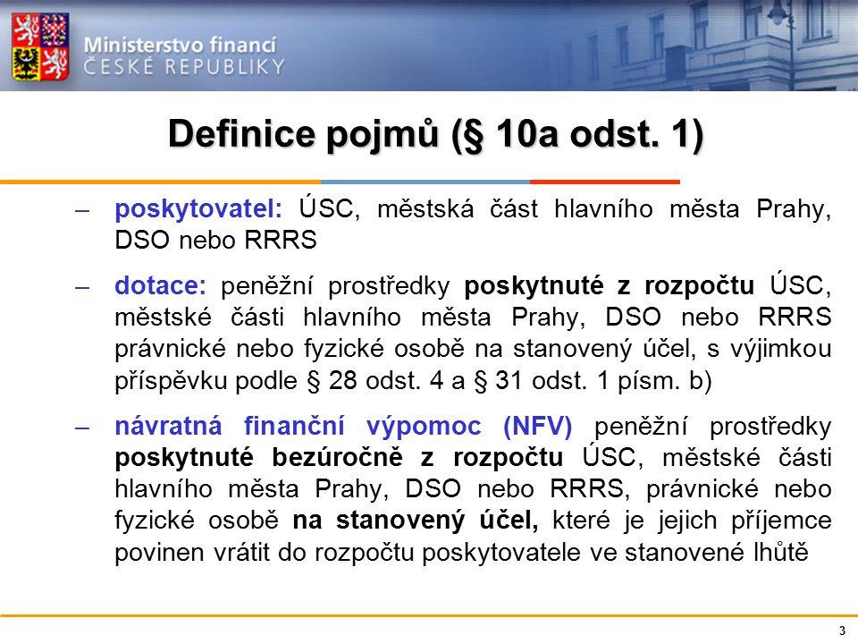 Definice pojmů (§ 10a odst. 1) –poskytovatel: ÚSC, městská část hlavního města Prahy, DSO nebo RRRS –dotace: peněžní prostředky poskytnuté z rozpočtu