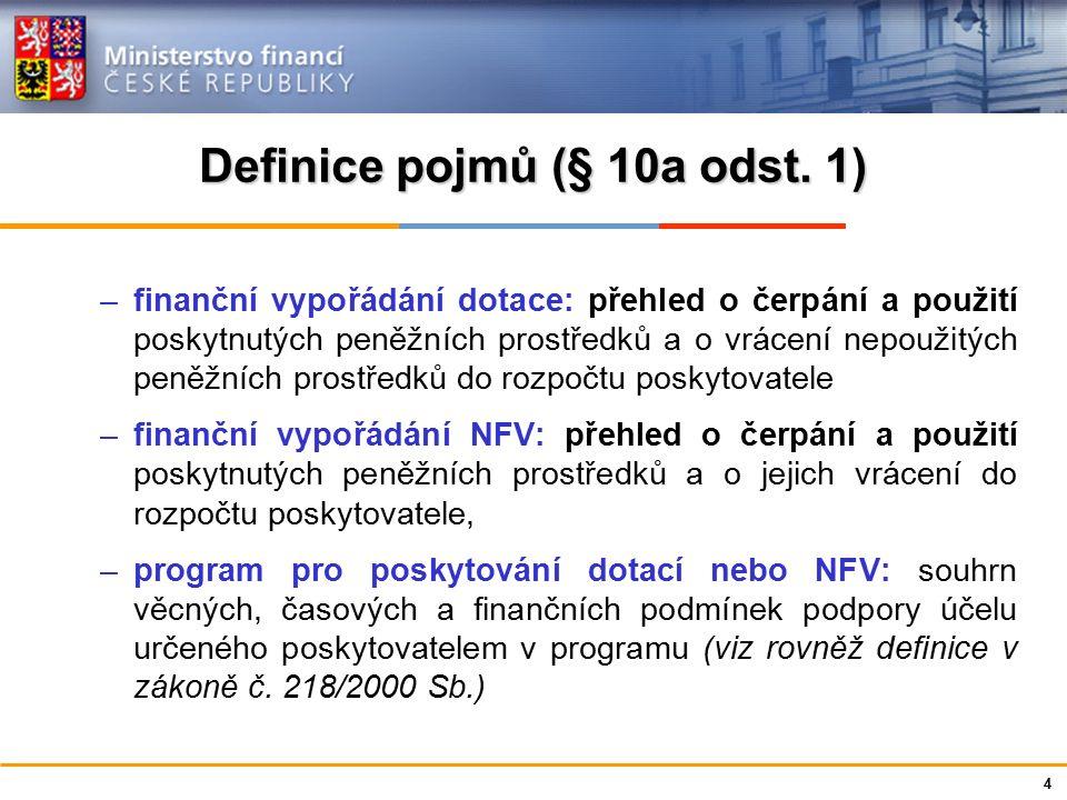 Ministerstvo financí České republiky Definice pojmů (§ 10a odst. 1) –finanční vypořádání dotace: přehled o čerpání a použití poskytnutých peněžních pr