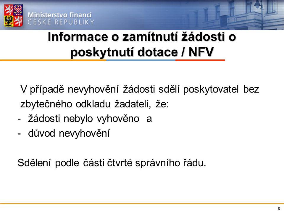 Ministerstvo financí České republiky Informace o zamítnutí žádosti o poskytnutí dotace / NFV V případě nevyhovění žádosti sdělí poskytovatel bez zbyte