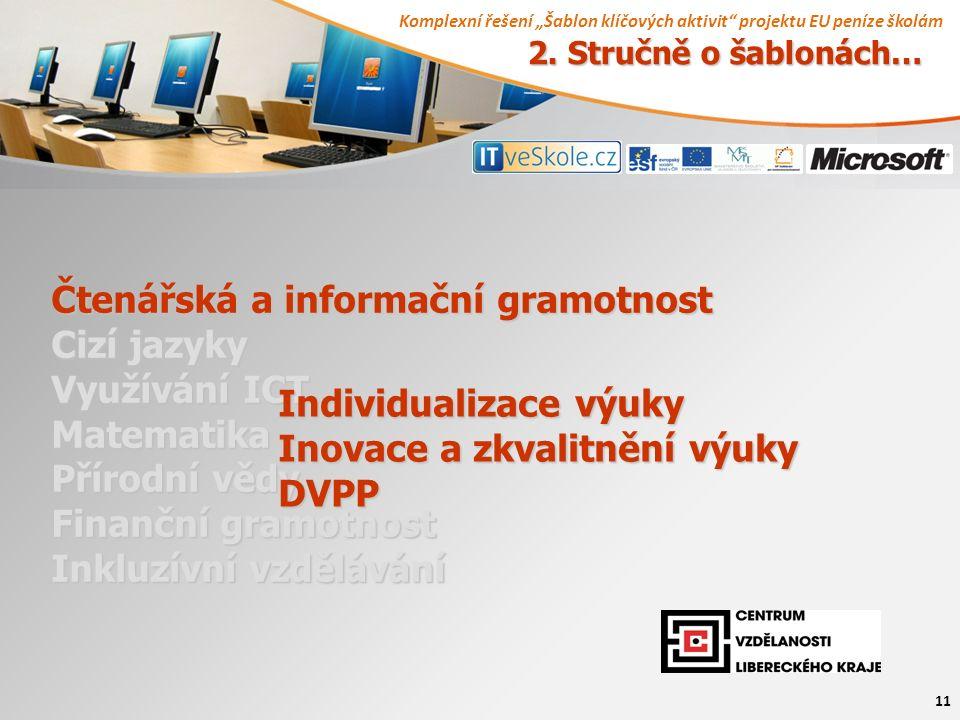 """Komplexní řešení """"Šablon klíčových aktivit projektu EU peníze školám 11 Čtenářská a informační gramotnost Cizí jazyky Využívání ICT Matematika Přírodní vědy Finanční gramotnost Inkluzívní vzdělávání Individualizace výuky Inovace a zkvalitnění výuky DVPP 2."""