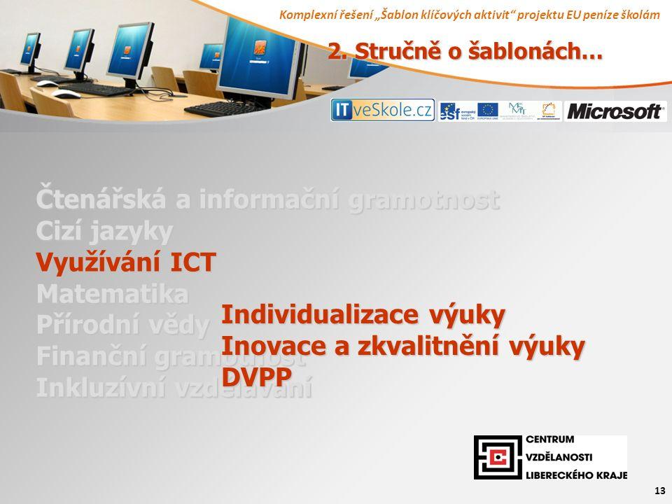 """Komplexní řešení """"Šablon klíčových aktivit projektu EU peníze školám 13 Čtenářská a informační gramotnost Cizí jazyky Využívání ICT Matematika Přírodní vědy Finanční gramotnost Inkluzívní vzdělávání Individualizace výuky Inovace a zkvalitnění výuky DVPP 2."""