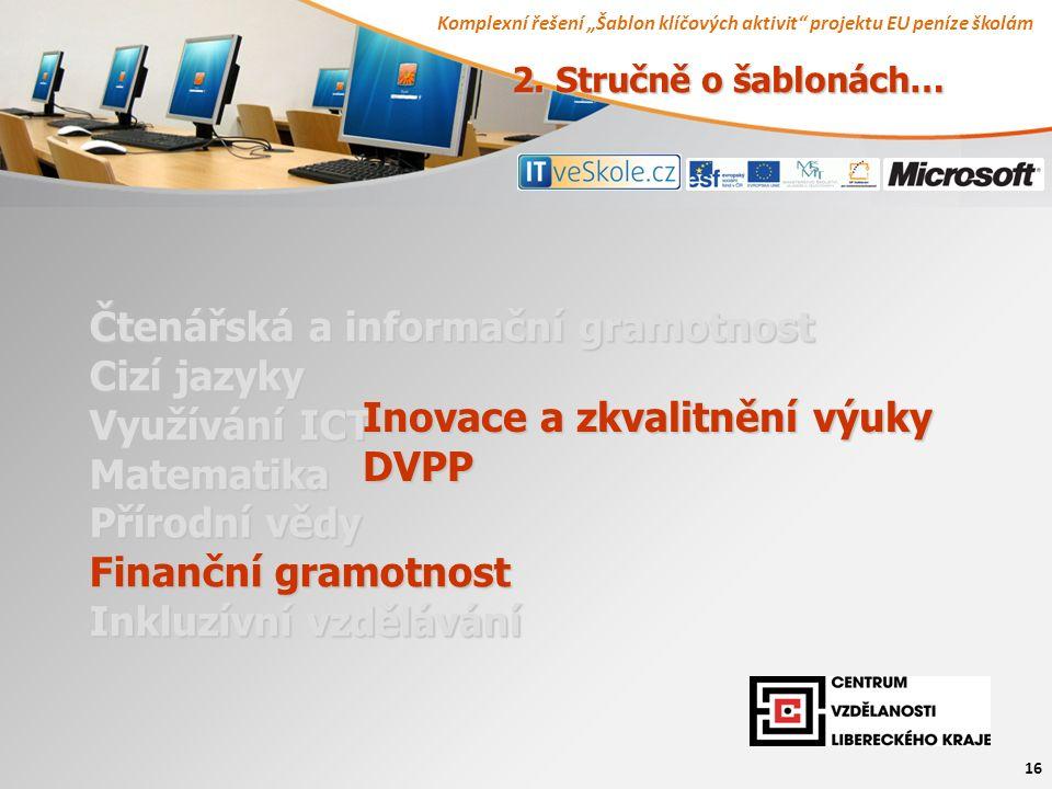 """Komplexní řešení """"Šablon klíčových aktivit projektu EU peníze školám 16 Čtenářská a informační gramotnost Cizí jazyky Využívání ICT Matematika Přírodní vědy Finanční gramotnost Inkluzívní vzdělávání Inovace a zkvalitnění výuky DVPP 2."""