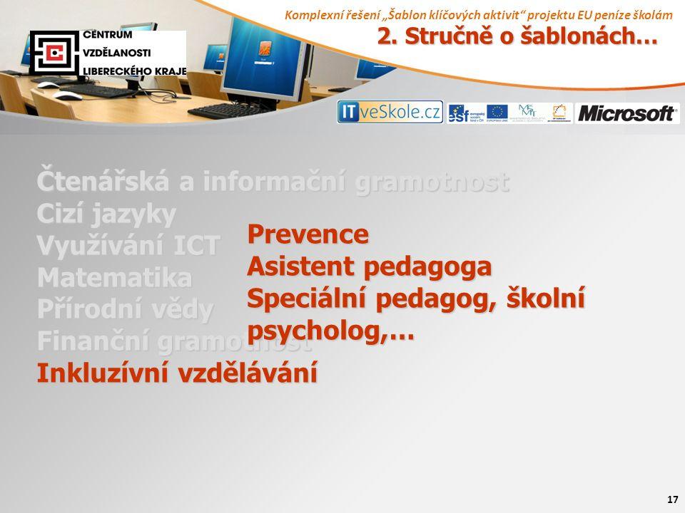"""Komplexní řešení """"Šablon klíčových aktivit projektu EU peníze školám 17 Čtenářská a informační gramotnost Cizí jazyky Využívání ICT Matematika Přírodní vědy Finanční gramotnost Inkluzívní vzdělávání Prevence Asistent pedagoga Speciální pedagog, školní psycholog,… 2."""