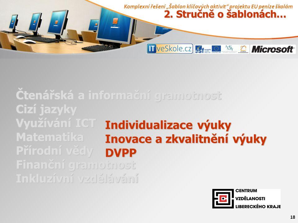 """Komplexní řešení """"Šablon klíčových aktivit projektu EU peníze školám 18 Čtenářská a informační gramotnost Cizí jazyky Využívání ICT Matematika Přírodní vědy Finanční gramotnost Inkluzívní vzdělávání Individualizace výuky Inovace a zkvalitnění výuky DVPP 2."""