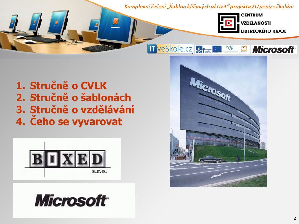 """Komplexní řešení """"Šablon klíčových aktivit"""" projektu EU peníze školám 2 1. Stručně o CVLK 2. Stručně o šablonách 3. Stručně o vzdělávání 4. Čeho se vy"""
