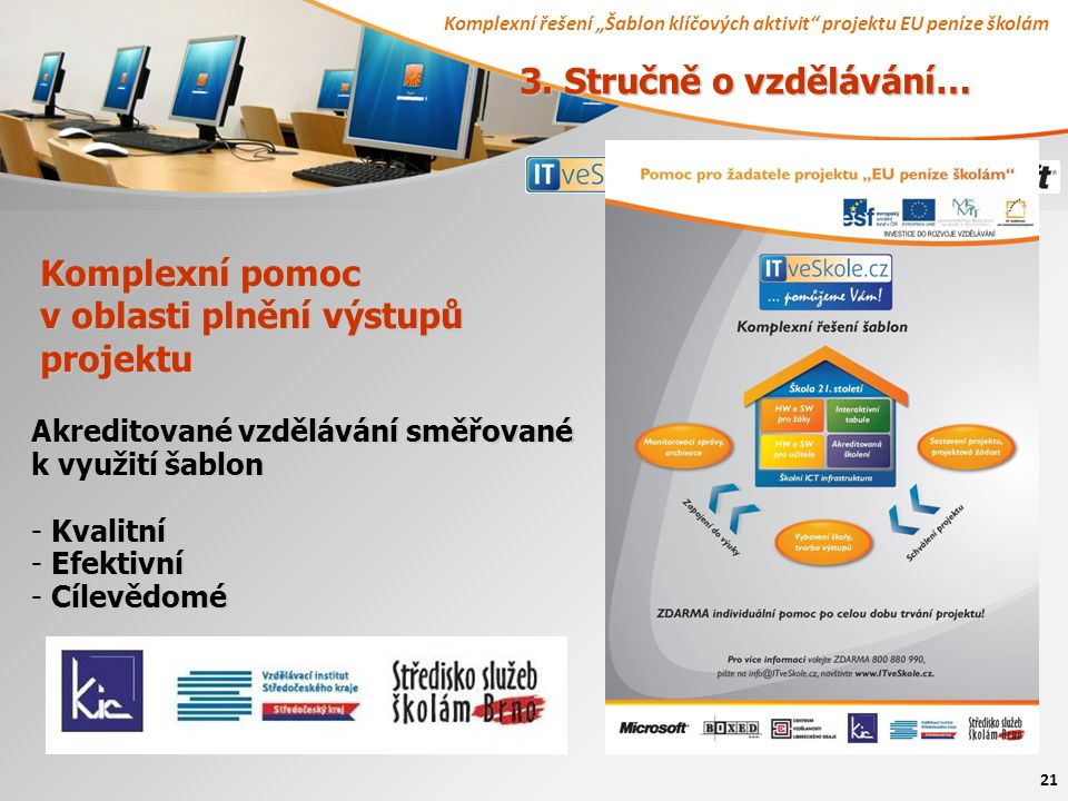 """Komplexní řešení """"Šablon klíčových aktivit projektu EU peníze školám 21 Komplexní pomoc v oblasti plnění výstupů projektu Akreditované vzdělávání směřované k využití šablon - Kvalitní - Efektivní - Cílevědomé 3."""