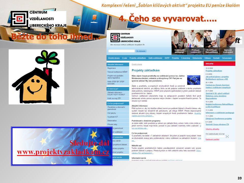 """Komplexní řešení """"Šablon klíčových aktivit"""" projektu EU peníze školám 39 4. Čeho se vyvarovat….. Běžte do toho ihned…"""