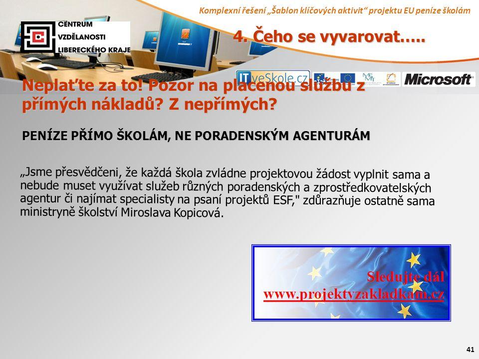 """Komplexní řešení """"Šablon klíčových aktivit"""" projektu EU peníze školám 41 4. Čeho se vyvarovat….. Neplaťte za to! Pozor na placenou službu z přímých ná"""