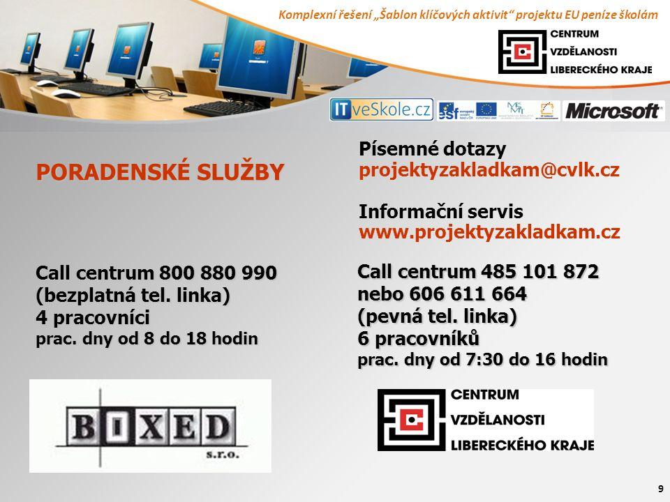 """Komplexní řešení """"Šablon klíčových aktivit"""" projektu EU peníze školám 9 PORADENSKÉ SLUŽBY Call centrum 800 880 990 (bezplatná tel. linka) 4 pracovníci"""