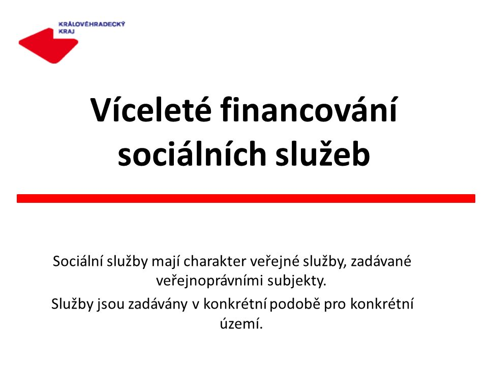 Víceleté financování sociálních služeb Sociální služby mají charakter veřejné služby, zadávané veřejnoprávními subjekty. Služby jsou zadávány v konkré