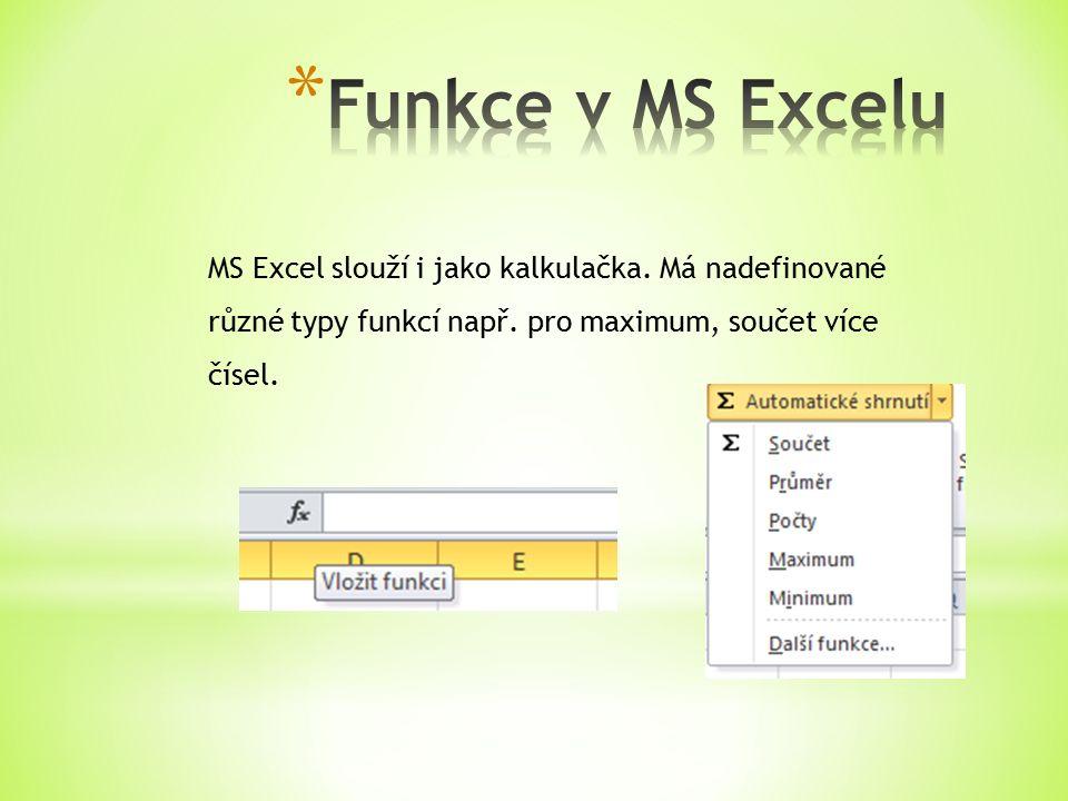 MS Excel slouží i jako kalkulačka. Má nadefinované různé typy funkcí např.